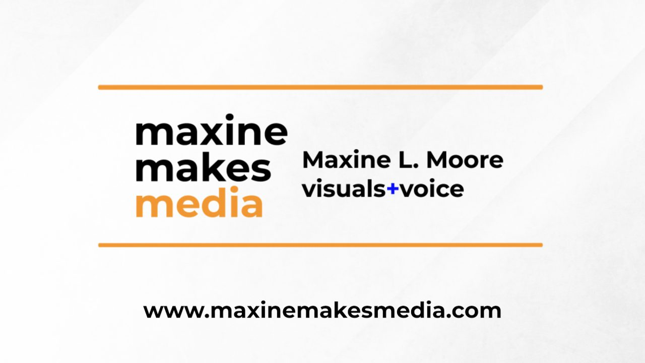Thumbnail for a voiceover reel video - Maxine Makes Media - Maxine L. Moore, Visuals + Voice